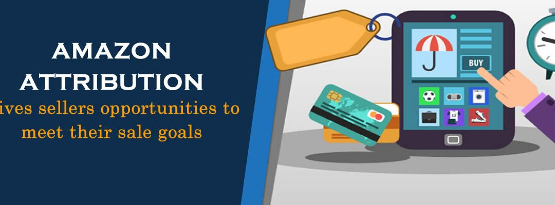 How Amazon Attribution Gives Sellers More Opportunities to Meet your Sales Goals